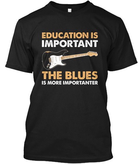 Education Is Important The Blues Is More Importanter Black T-Shirt Front