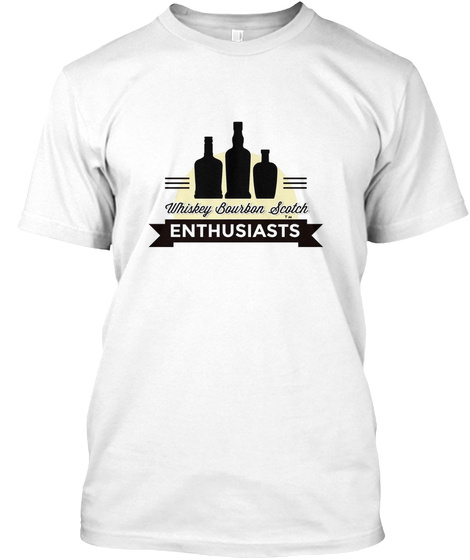 Whisky Bourbon Scotch Enthusiasts White T-Shirt Front