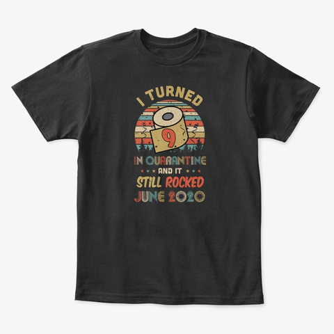 I Turned 9 In Quarantine Rocked June Black T-Shirt Front