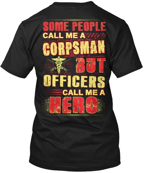 Some People Call Me A Corpsman But Officers Call Me A Hero Black T-Shirt Back