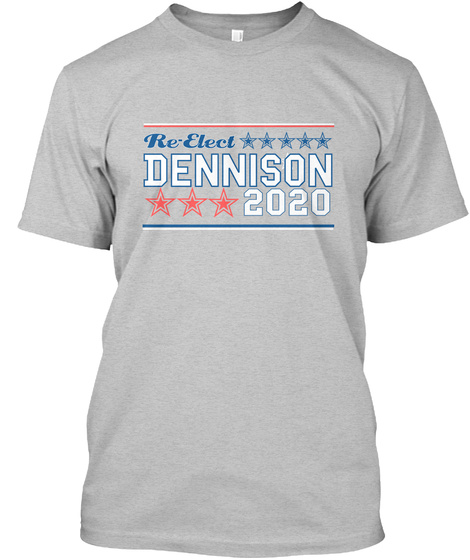 Re Elect Dennison 2020                                 Light Heather Grey  T-Shirt Front