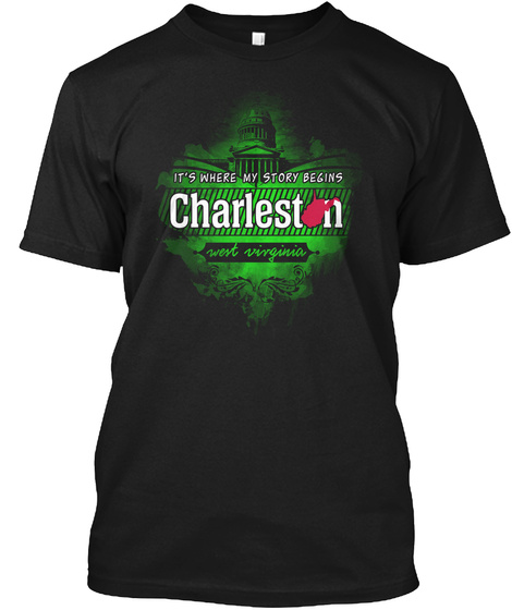 Its Where My Story Begins Charlestn West Virginia Black T-Shirt Front