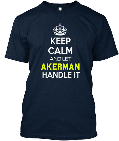 Keep Calm And Let Akerman Handle It New Navy T-Shirt Front