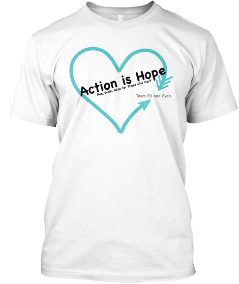 Action Is Hope Run,Walk,Ride For Those Who Can't Team Eli And Evan White T-Shirt Front