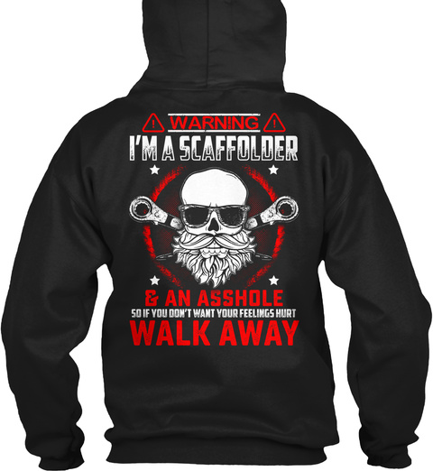 Warning I'm Scaffolder & An Asshole So If You Don't What Your Feelings Hurt Walk Away Black T-Shirt Back