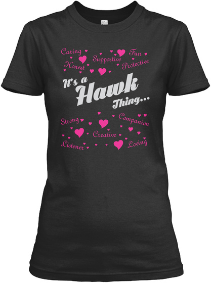 Caring Supportive Fun Honest Protective Its A Hawk Thing Strong Companion Creative Listener Loving Black T-Shirt Front