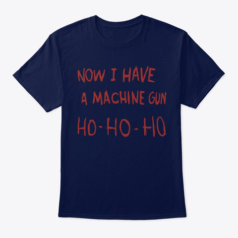 Now I Have A Machine Gun T Shirt Navy T-Shirt Front