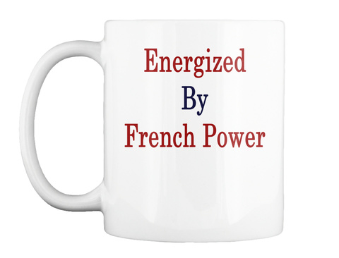 Mug   Energized By French Power White Kaos Front