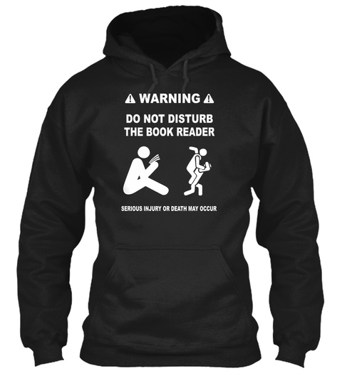 Warning Do Not Disturb The Book Reader Serious Injury Or Death May Occur Black Sweatshirt Front