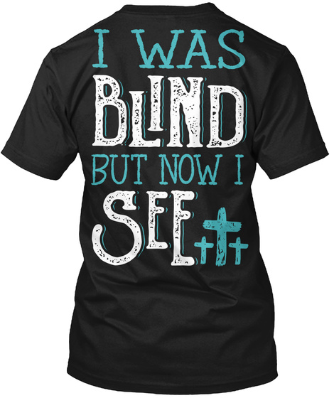 I Was Blind But Now I See Black T-Shirt Back