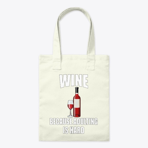 Wine Because Adulting Is Hard Natural T-Shirt Front