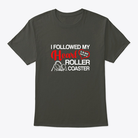 Followed  Heart Led Me To Roller Coaster Smoke Gray T-Shirt Front