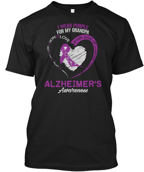 I Wear Purple For My Grandpa Cure Hope Love Never Give Up Determination Alzheimer's Awareness Black T-Shirt Front