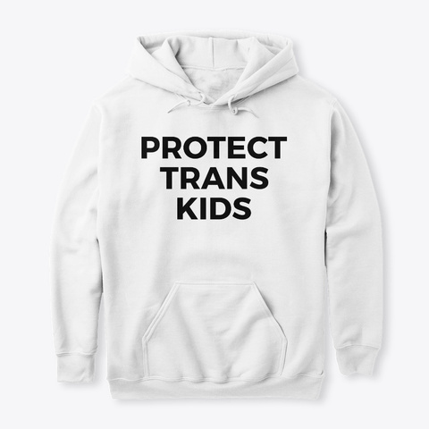 Protect Trans Kids T Shirts Hoodie #Lgbt White T-Shirt Front
