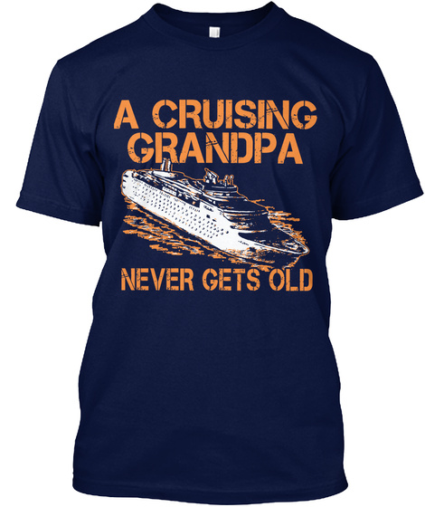 A Cruising Grandpa Never Gets Old Navy T-Shirt Front