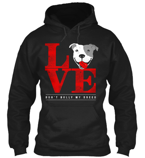 Love Don't Bully My Breed Black T-Shirt Front