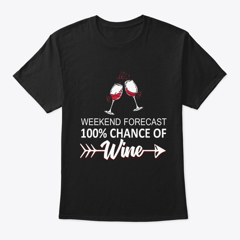 Weekend Forecast Funny Wine T Shirt Black T-Shirt Front