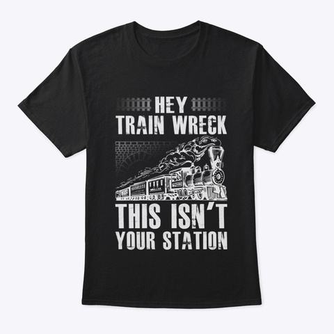 Hey Train Wreck   Funny Quotes Black T-Shirt Front