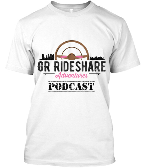 Gr Rideshare  Adventures Podcast White T-Shirt Front
