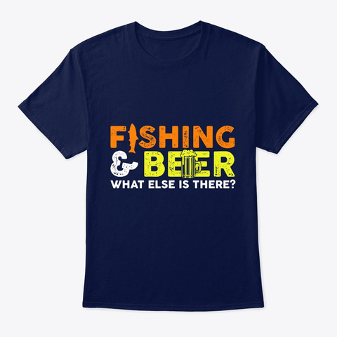 Fishing Beer What Else Is There Navy T-Shirt Front