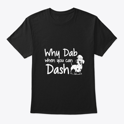 Why Dab When You Can Dash Cool Statement Black T-Shirt Front