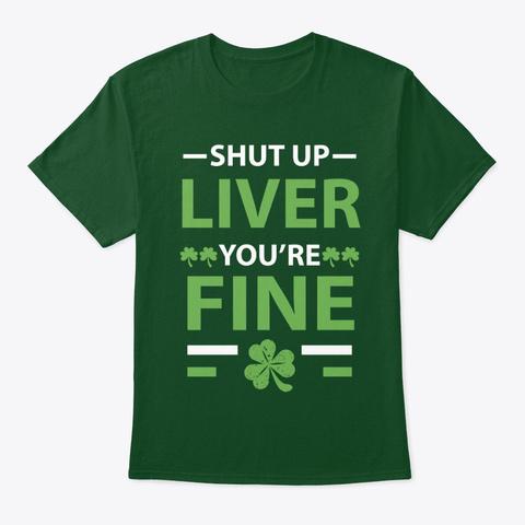 Shut Up Liver You're Fine Deep Forest T-Shirt Front