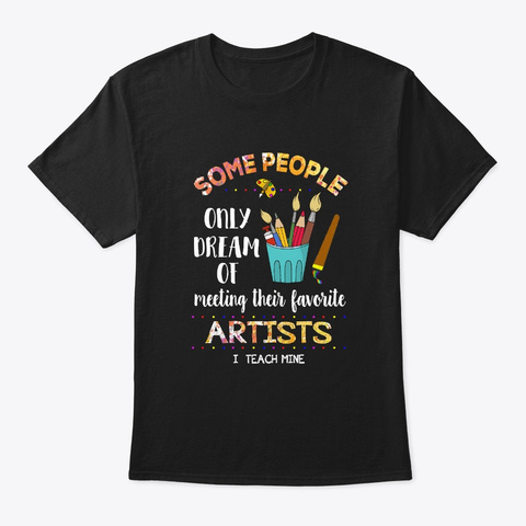 Art Teacher I Teach Mine Back To School Black T-Shirt Front