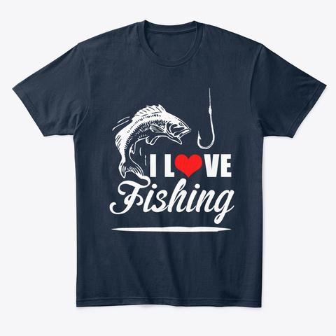 Fishing I Love Fishing Shirt New Navy T-Shirt Front