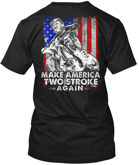Make America Two Stroke Again Black T-Shirt Back
