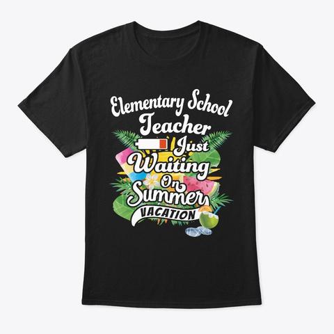 Elementary Teacher Waits Summer Vacay Black T-Shirt Front