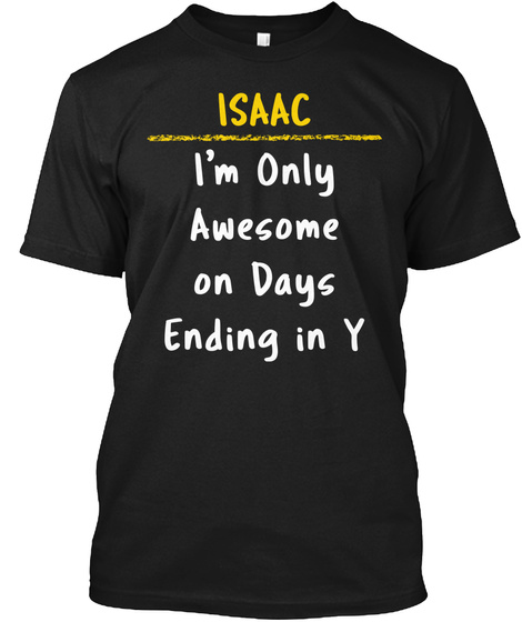 Isaac Awesome On Y Days Name Pride Gift Black T-Shirt Front