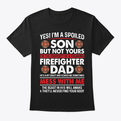 I Am A Spoiled Son Of Firefighter Dad Black T-Shirt Front