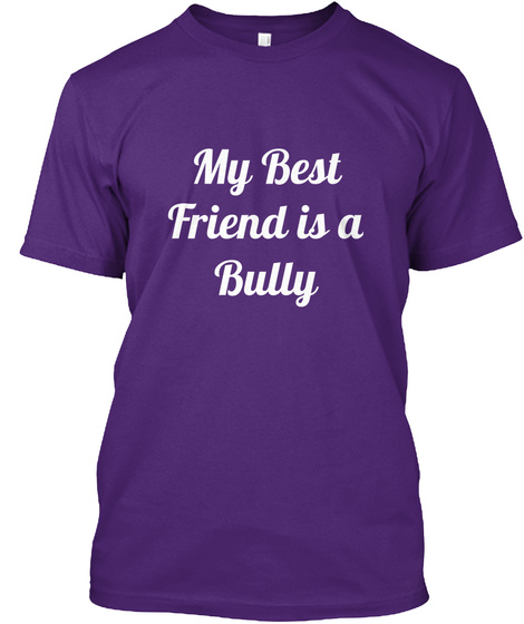 My Best Friend Is A Bully Purple T-Shirt Front