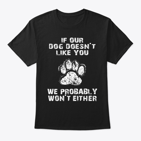 Dog Doesnt Like You! Black T-Shirt Front