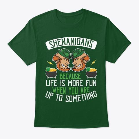 Shenanigans Because Life Is More Fun Deep Forest T-Shirt Front