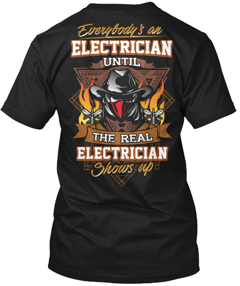 Everybody's An Electrician Until The Real Electrician Shows Up Black T-Shirt Back