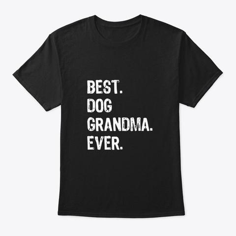 Best Dog Grandma Ever Funny Gift T Shirt Black T-Shirt Front