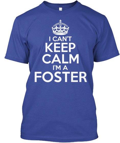 I Can't Keep Calm I'm A Foster Deep Royal T-Shirt Front