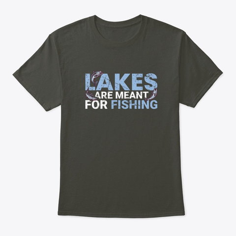 Lakes Are Meant For Fishing Smoke Gray T-Shirt Front