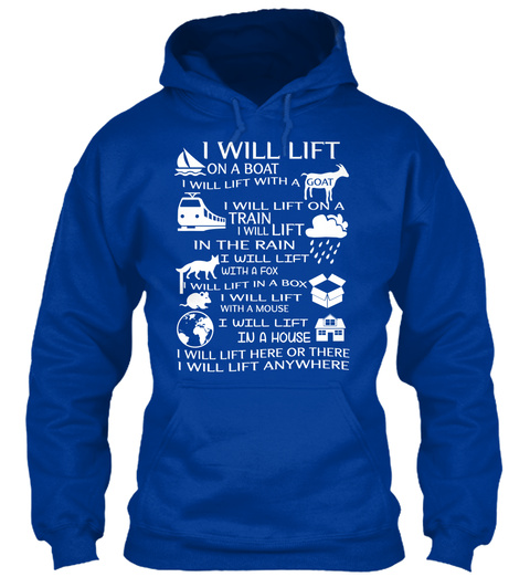 I Will Lift On A Boat I Will Lift With A Goat I Will Lift On A Train I Will Lift In The Rain I Will Lift With The Fox... Royal Blue T-Shirt Front