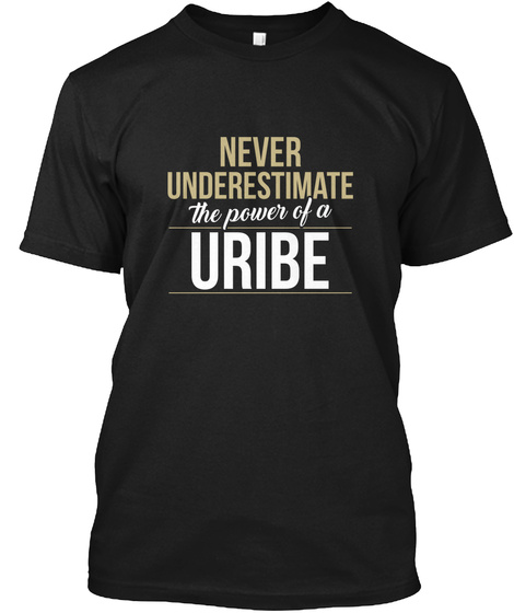 Never Underestimate The Power Of A Uribe Black T-Shirt Front