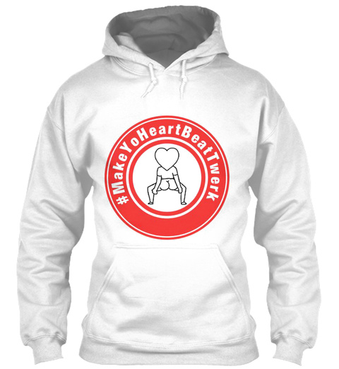 Make Yo Heart Beat Twerk White Sweatshirt Front