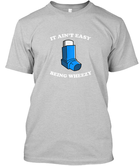 It Ain't Easy Being Wheezy Light Steel T-Shirt Front