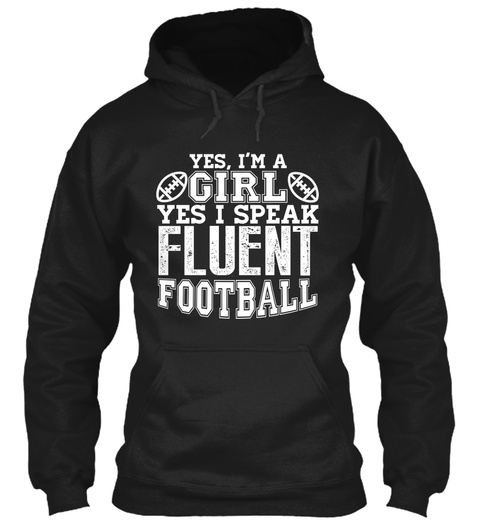 Yes Iam A Girl Yes I Speak Fluent Football Black Sweatshirt Front