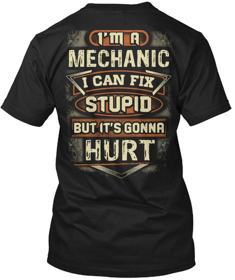 I'm A Mechanic I Can Fix Stupid But It's Gonna Hurt Black T-Shirt Back