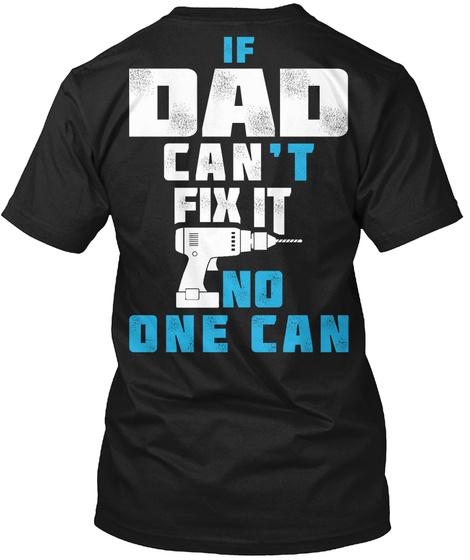 Dad Can Fix It If Dad Can't Fix It No One Can Black T-Shirt Back