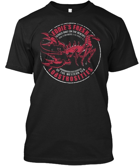 Eddies Fresh Served Daily On The Beaches Of The Western Sea Lobstrosities Black T-Shirt Front