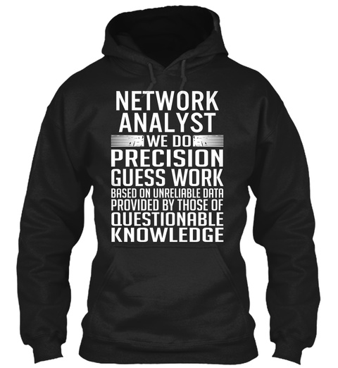 Network Analyst We Do Precision Guess Work Based On Unreliable Data Provided By Those Of Questionable Knowledge Black T-Shirt Front