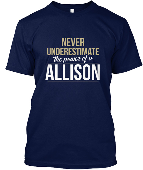 Never Underestimate The Power Of A Allison Navy T-Shirt Front