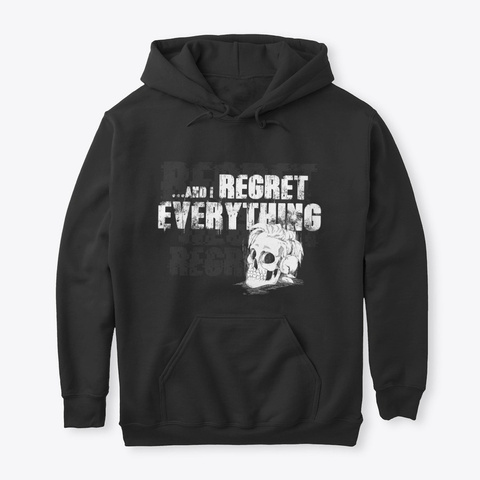 I Regret Everything Black T-Shirt Front